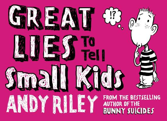 Great Lies to Tell Small Kids By Riley, Andy