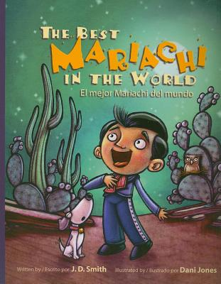 The Best Mariachi in the World/El Mejor Mariachi Del Mundo By Smith, J. D./ Jones, Dani (ILT)