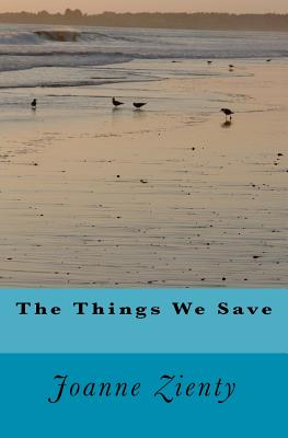 The Things We Save By Zienty, Joanne E.